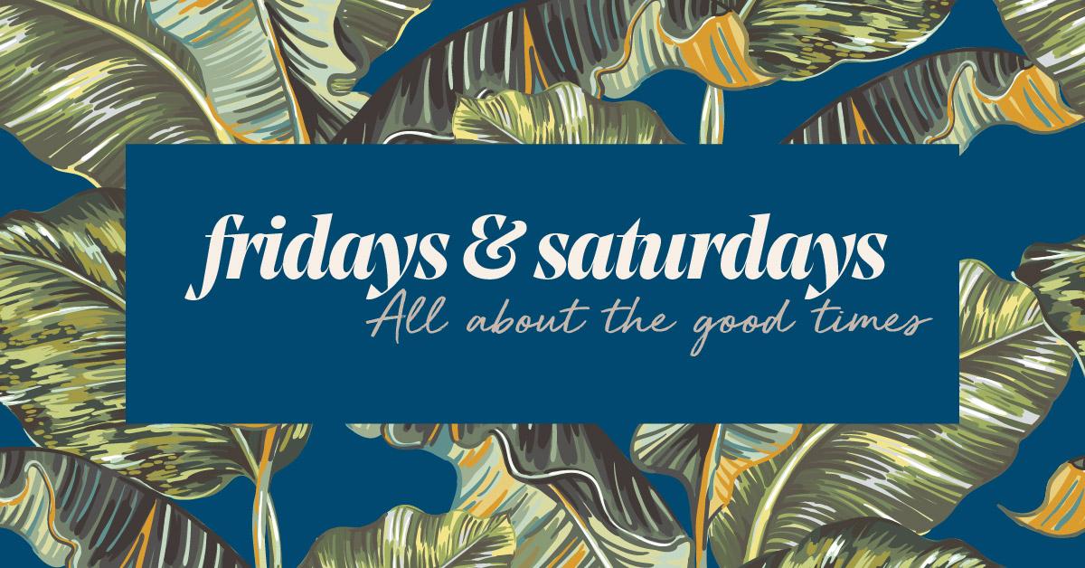 Fridays & Saturdays