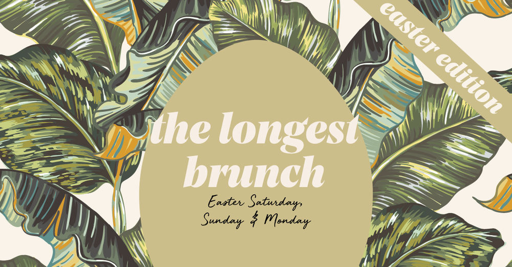 The Longest Brunch | Easter Edition